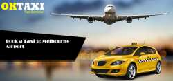 Don't Worry Book a Taxi to Melbourne Airport on OkTaxi  for Hassle Free Ride